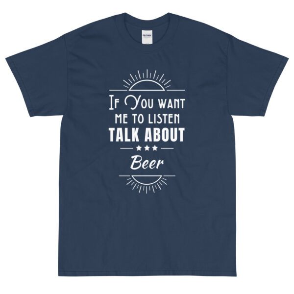 """Herren-T-Shirt """"If you want me to listen talk about beer"""""""